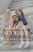 Girls Succeed!: Stories Behind the Careers of Successful Women