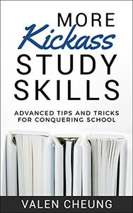 More Kickass Study Skills: Advanced Tips and Tricks for Conquering School