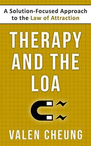 Therapy and the LOA: A Solution-Focused Approach to the Law of Attraction