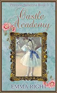 Castle Academy, (Princesses of Chadwick Castle Series II): Princess Ballerina Book 3