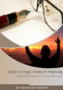 Neat's Collection Of Prayers: Inspirational Readings For The Heart ~ Mind ~ Soul!