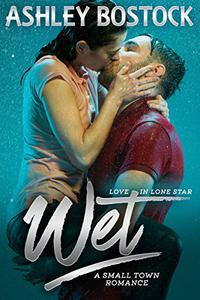 Wet: A Small Town Romance