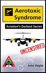 Aerotoxic Syndrome: Aviation's Darkest Secret