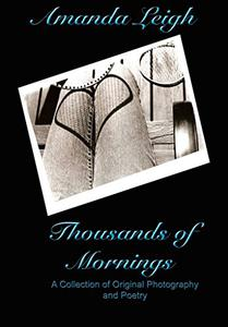 Thousands of Mornings: A Collection of Original Photography and Poetry