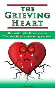 The Grieving Heart - How To Deal With Financial Stress: When Your Finances Are Causing You Stress