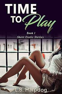 Time To Play (Book1): Short Erotic Stories