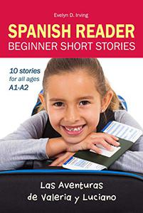 SPANISH READER Beginner Short Stories: 10 stories in Spanish for children & adults level A1 to A2 (Las Aventuras de Valeria y Luciano)