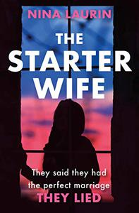 The Starter Wife: Their perfect marriage is a LIE. A dark, gripping thriller for summer 2019