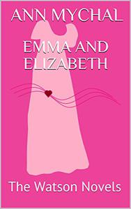 Emma and Elizabeth: The Watson Novels