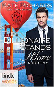 Melody Anne's Billionaire Universe: The Billionaire Stands Alone (Kindle Worlds Novella)