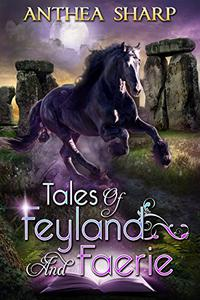 Tales of Feyland and Faerie: Eight Magical Stories