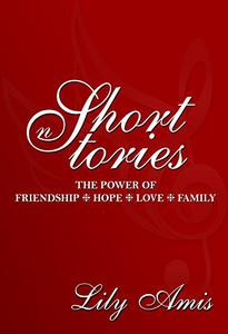 Lily Amis Short Stories: The power of Friendship, Hope, Love & Family