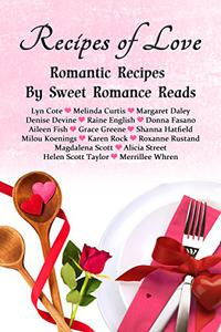 Recipes of Love: Romantic Recipes by Sweet Romance Reads