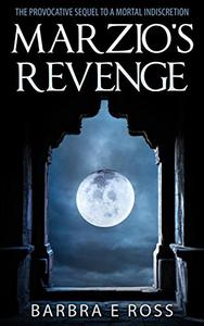 Marzio's Revenge: The Provocative sequel to A Mortal Indiscretion; Author's Cut