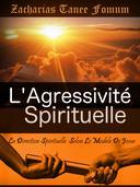 L'Agressivité Spirituelle (La Direction Spirituelle  Selon Le Modèle De Josué)