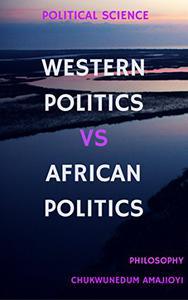 WESTERN POLITICS VS AFRICAN POLITICS: Political Science