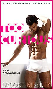 Too Curious : An Alpha Billionaire Romance