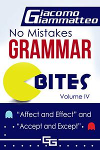 No Mistakes Grammar Bites, Volume IV: Affect and Effect, and Accept and Except