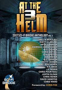 At The Helm: Volume 3: A Sci-Fi Bridge Anthology