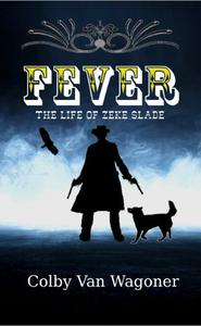 Fever: The Life of Zeke Slade