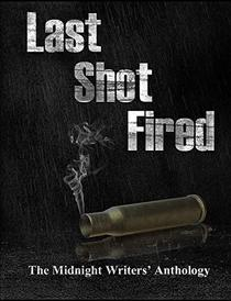 Last Shot Fired: Midnight Writers' Anthology 2018