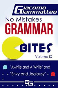 No Mistakes Grammar Bites, Volume IX: A While and Awhile, and Envy and Jealousy