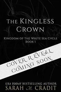 The Kingless Crown: Kingdom of the White Sea Book 1