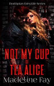 Not My Cup of Tea Alice