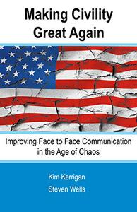 Making Civility Great Again: Improving Face to Face Communication in an Age of Chaos