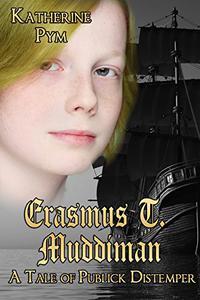 Erasmus T. Muddiman: A Tale of Publick Distemper