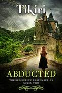 Abducted: A fast-paced, gripping adventure with gusty, sassy heroines - Novel 2 of the Red-Heeled Rebels series