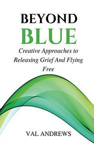 Beyond Blue: Creative Approaches to Releasing Grief and Flying Free