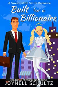 Built for a Billionaire: A Sweet Little Sci-Fi Romance