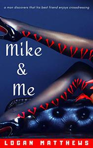 MIKE & ME: A Man Discovers That His Best Friend Enjoys Crossdressing