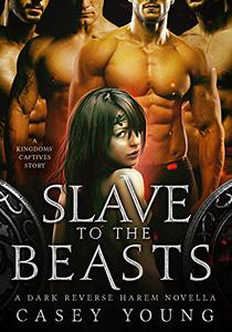 Slave to the Beasts: A Standalone Reverse Harem Dark Romance Novella