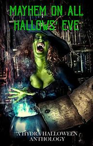Mayhem On All Hallows' Eve: A Hydra Halloween Anthology