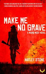 Make Me No Grave: A Weird West Novel