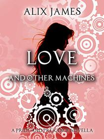 Love and Other Machines: A Pride and Prejudice Regency Novella