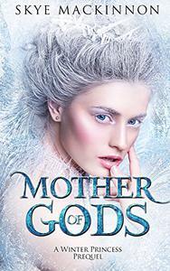 Mother of Gods: A Winter Princess Prequel