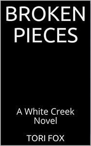 Broken Pieces: A White Creek Novel