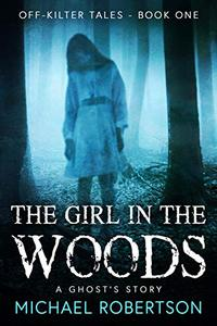 The Girl in the Woods: A Ghost's Story