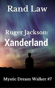 Ruger Jackson: Xanderland: Mystic Dream Walker 7