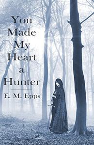 You Made My Heart a Hunter