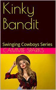 Kinky Bandit: Swinging Cowboys Series