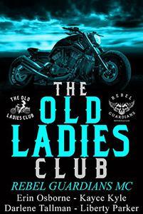 Old Ladies Club Book 3: Rebel Guardians MC
