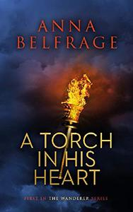 A Torch in His Heart: One man loves her. The other hates her. Who finds her first?