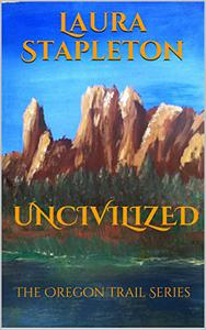 Uncivilized - Book Three: The Oregon Trail Series
