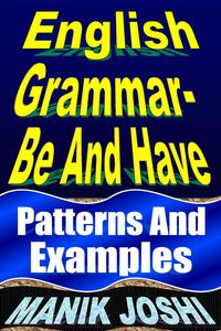 English Grammar- Be and Have: Patterns and Examples