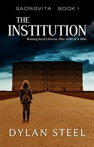 The Institution: A Young Adult Dystopian Series
