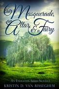 The Masquerade, an Altar, & a Fairy: An Enlighten Series Novella